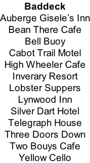 Baddeck Auberge Gisele's Inn Bean There Cafe Bell Buoy Cabot Trail Motel High Wheeler Cafe Inverary Resort Lobster Suppers Lynwood Inn Silver Dart Hotel Telegraph House Three Doors Down Two Bouys Cafe Yellow Cello